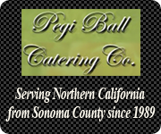 Pegi Ball Catering - Serving Northern California from Sonoma County since 1989