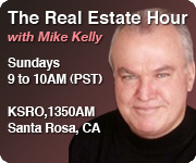 The Real Estate Show with Mike Kelly - KSRO, 1350AM - Santa Rosa CA